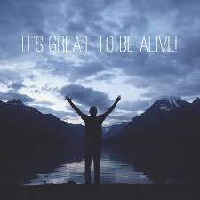 Ce te face sa te simti viu